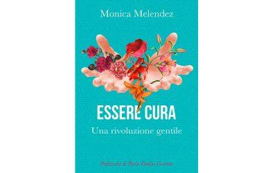 Oggi nasce un nuovo libro: ESSERE CURA. Una Rivoluzione Gentile